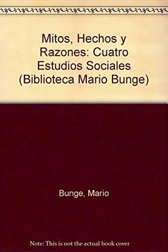 Mitos, hechos y razones / Myths, Facts and Reasons (Biblioteca Mario Bunge) (Spanish Edition):...