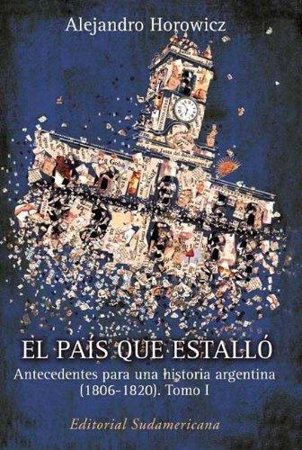 EL PAIS QUE ESTALLO. ANTECEDENTES PARA UNA HISTORIA ARGENTINA (1806-1820) (2 TOMOS): HOROWICZ, ...