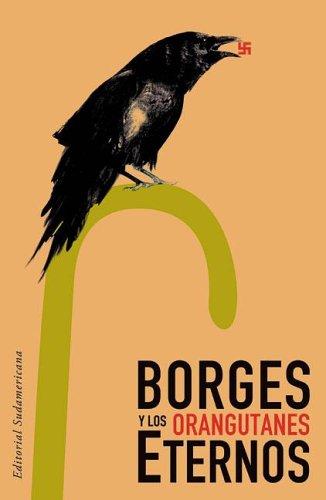Borges y los orangutanes eternos / Borges: Verissimo, Luis Fernando