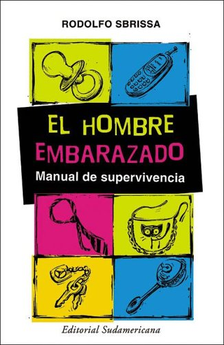 El Hombre Embarazado (Spanish Edition): Sbrissa, Rodolfo D.