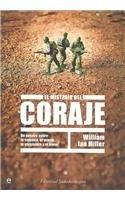 El Misterio Del Coraje/ The Mystery of the Courage: Un ensayo sobre la valentia, el miedo, la verguenza y el honor (Spanish Edition) (9789500726658) by Miller, William