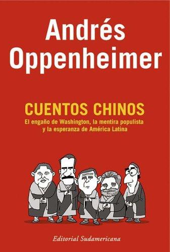 9789500726856: Cuentos Chinos: El Enga~no de Washington, La Mentira Populista y La Esperanza de America Latina (Inv.Periodis.)
