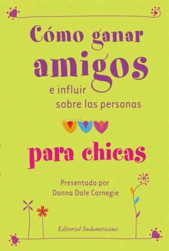 9789500727501: Como Ganar Amigos E Influir Sobre las Personas Para Chicas / How to Win Friends and Influence People for Teen Girls (Spanish Edition)