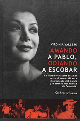 9789500728829: Amando a Pablo, odiando a Escobar. La increíble historia de amor entre el narcotraficante más buscado del mundo y la estrella más famosa de Colombia.