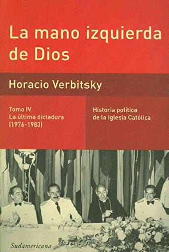 9789500732758: La mano izquierda de Dios / The Left Hand of God: La Ultima Dictadura (1976-1983) (Historia Politica De La Iglesia Catolica) (Spanish Edition)