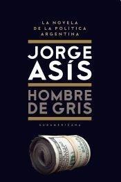 Hombre De Gris / Gray Man (Narrativa): Asis, Jorge