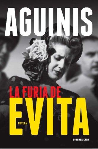 La Furia de Evita (Spanish Edition): Marcos Aguinis