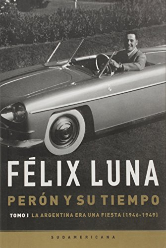 9789500741903: PERON Y SU TIEMPO 1946/49 Arg.Fiesta