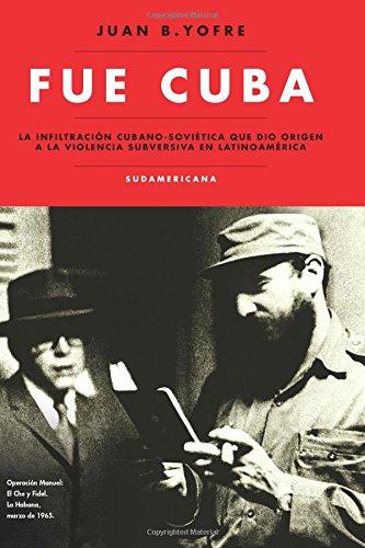 Fue Cuba: La infiltracion cubano-sovietica que dio: Yofre Juan Bautista