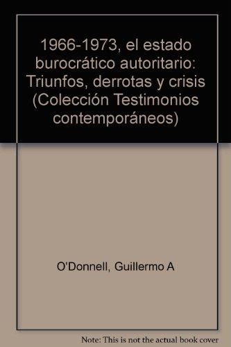 9789500770385: 1966-1973, el estado burocrático autoritario: Triunfos, derrotas y crisis (Colección Testimonios contemporáneos) (Spanish Edition)