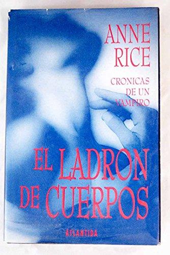 9789500811606: EL LADRON DE CUERPOS (Cuarta y última parte de Entrevista con el Vampiro - Cronicas vampiricas 4