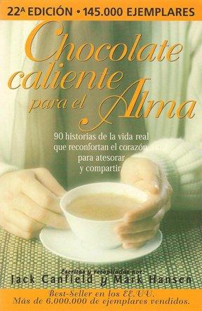 9789500814850: Chocolate Caliente para el Alma/ Hot Chocolate for the Soul: 90 Historias de la vida real que confortan el corazon para atesorar y compartir / 101 ... and rekindle the spirit (Spanish Edition)