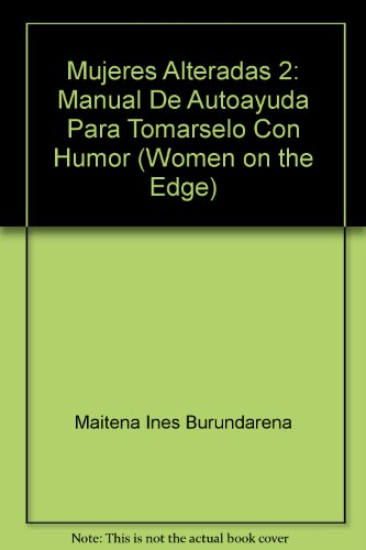 9789500815246: Mujeres Alteradas 2: Manual De Autoayuda Para Tomarselo Con Humor (Women on the Edge)