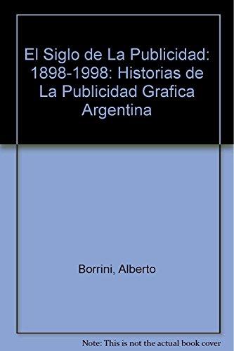 El Siglo de La Publicidad: 1898-1998: Historias de La Publicidad Grafica Argentina: Borrini, ...