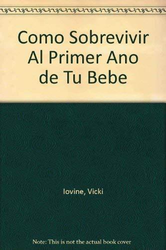 Como Sobrevivir Al Primer Ano de Tu Bebe (950082079X) by Iovine, Vicki