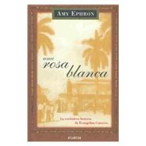 9789500823920: Una Rosa Blanca / White Rose: La verdadera Historia de Evangelina Cisneros / The True Story of Evangelina Cisneros