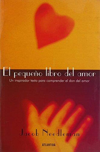El Pequeno Libro del Amor (Spanish Edition) (9500824396) by Jacob Needleman