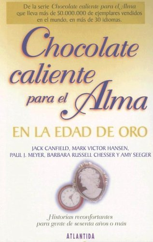 Chocolate Caliente Para el Alma en la Edad de Oro (Spanish Edition) (9500830183) by Jack Canfield; Mark Victor Hansen; Paul J. Meyer