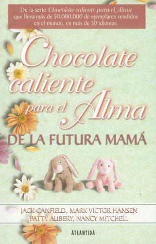 Chocolate Caliente Para el Alma de la Futura Mama (Spanish Edition) (9500831724) by Jack Canfield; Mark Victor Hansen; Patty Aubery