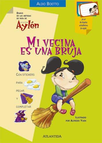 9789500832311: Mi Vecina Es Una Bruja/ My Neighbor Is a Witch (Diario De Las Metidas De Pata De La Curiosa Aylen) (Spanish Edition)