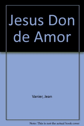 Jesus Don de Amor (Spanish Edition) (9500911620) by Jean Vanier