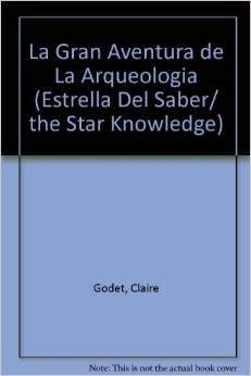 9789501100402: La gran aventura de la arqueologia/ The Great Adventure of Archeology (Estrella del saber/ The Star Knowledge) (Spanish Edition)