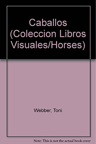 Caballos (Coleccion Libros Visuales/Horses) (Spanish Edition) (9501100898) by Webber, Toni