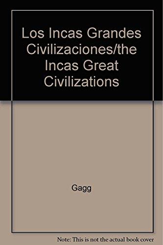Los Incas Grandes Civilizaciones/the Incas Great Civilizations: Gagg; Millard, Anne