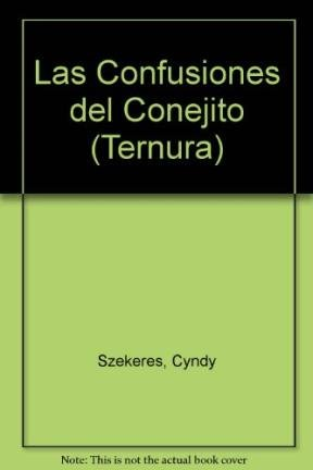 Las Confusiones Del Conejito/the Confused Little Rabbit (TERNURA) (Spanish Edition) (9501105725) by Cyndy Szekeres
