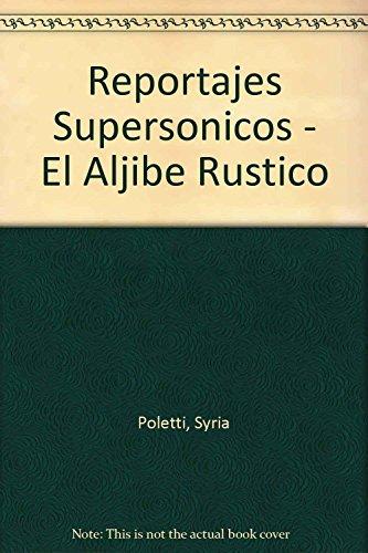 Reportajes Supersonicos - El Aljibe Rustico (Spanish Edition): Syria Poletti