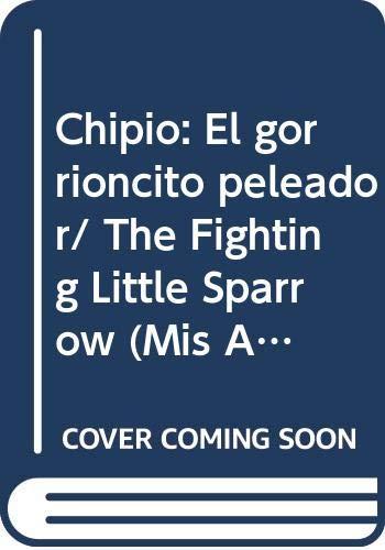 9789501111569: Chipio: El gorrioncito peleador/ The Fighting Little Sparrow (Mis Animalitos/ My Little Animals)