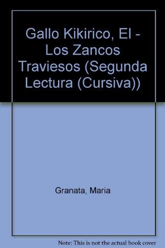 Gallo Quiquiriqui Y Los Zancos Traviesos (Segunda: Granata, Maria