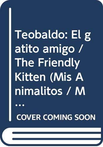 9789501113266: Teobaldo: El gatito amigo / The Friendly Kitten (Mis animalitos / My Little Animals)