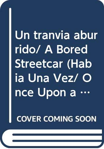 9789501114218: Un tranvia aburrido/ A Bored Streetcar (Habia una vez/ Once Upon a Time) (Spanish Edition)