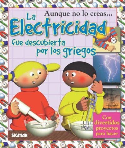 9789501116403: La Electricidad / The Electricity: Fue Descubierta Por Los Griegos / Was Discovered by the Greeks (Coleccion Aunque no lo creas / You'd Never Believe it Series)