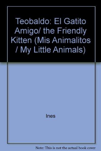 9789501180343: Teobaldo: El Gatito Amigo/the Friendly Kitten (Mis Animalitos/My Little Animals)