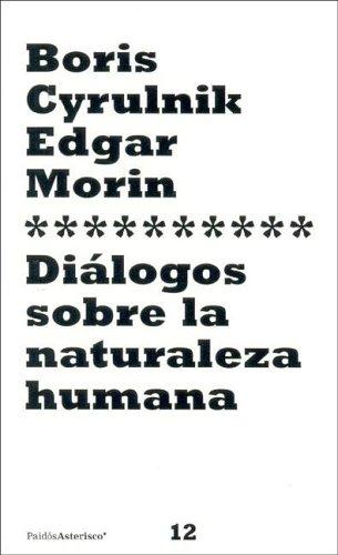 Dialogos Sobre La Naturaleza Humana (Paidos Asterisco) (Spanish Edition) (9501202127) by Cyrulnik, Boris; Morin, Edgar