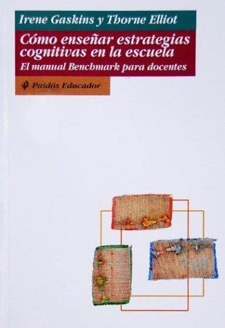 Como Ensenar Estrategias Cognitivas En La Escuela (Spanish Edition): Thorne Elliot; Irene Gaskins