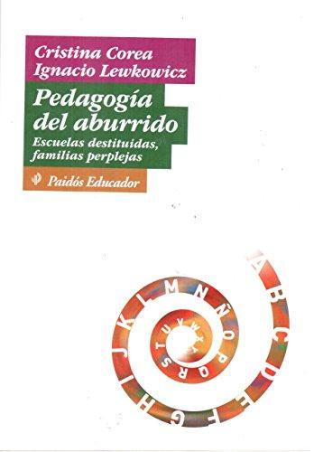 Pedagogia del Aburrido. Escuelas Destituidas, Familias Perplejas: Cristina Corea; Ignacio