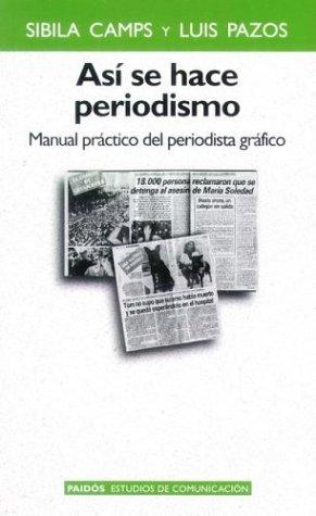9789501227086: Asi Se Hace Periodismo: Manual Practico del Periodista Grafico (Paidos Estudios de Comunicacion) (Spanish Edition)