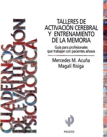 Talleres de Activacion Cerebral y Entrenamiento de La Memoria: Guia Para Profesionales Que Trabajan...