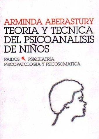 Teoria y Tecnica del Psicoanalisis de Nino: Arminda Aberastury