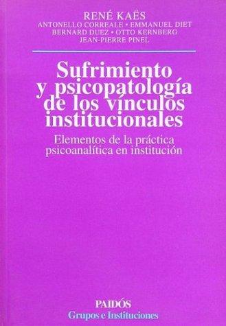 SUFRIMIENTO Y PSICOPATOLOGIA DE LOS VINCULOS INSTITUCIONALES.: RENÉ KAËS, ANTONELLO