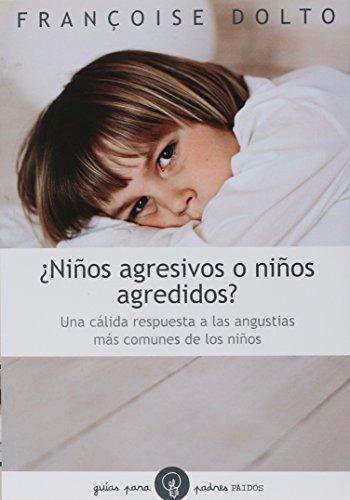 niños Agresivos o Niños agredidos?: Dolto Francoise