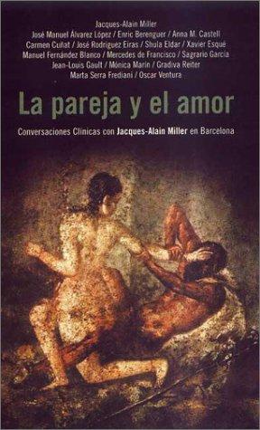 La Pareja y el Amor: Conversaciones Clinicas: Jacques-Alain Miller; Jose