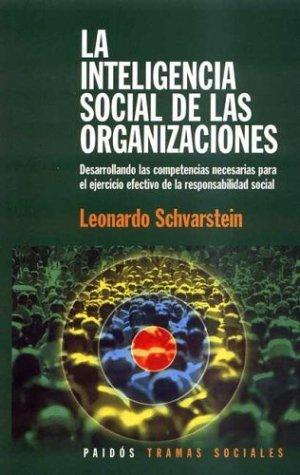 9789501245165: La Inteligencia Social de Las Organizaciones: Desarrollando Las Competencias Necesarias Para El Ejercicio Efectivo de La Responsabilidad Social / Peo (Tramas Sociales) (Spanish Edition)