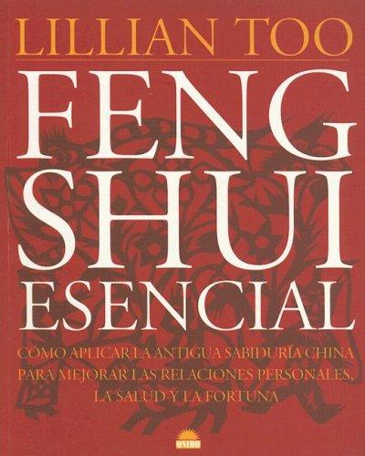 Feng Shui Esencial: Como Aplicar la Antigua Sabiduria China Para Mejorar las Relaciones Personales,...