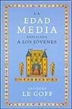 EDAD MEDIA EXPLICADA A LOS JOVENES, LA (9789501259001) by LE GOFF JACQUES