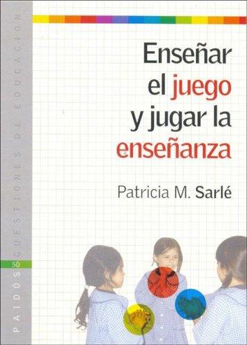 Ensenar El Juego y Jugar La Ensenanza: Sarle, Patricia