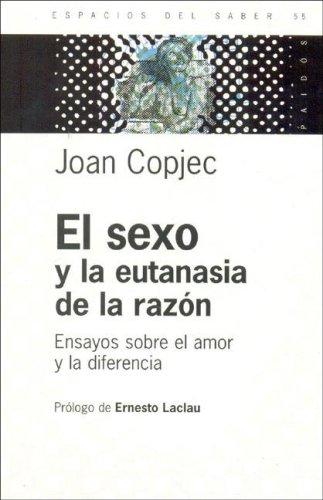 El Sexo y La Eutanasia de La Razon (Spanish Edition) (9789501265552) by Joan Copjec